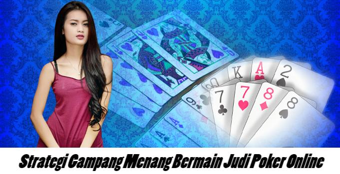 Strategi Gampang Menang Bermain Judi Poker Online
